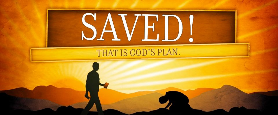 Saved!  That is God's Plan